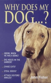 Why Does My Dog . . . ? ebook by John Fisher
