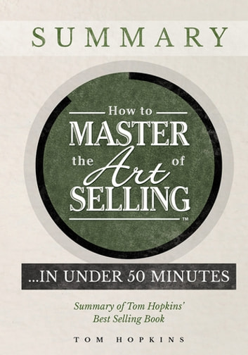 How to Master the Art of Selling …. In Under 50 Minutes - Summary of Tom Hopkins' Best Selling Book ebook by Tom Hopkins