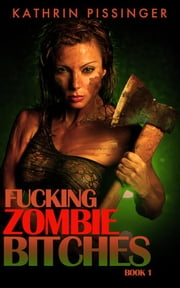 Fucking Zombie Bitches - Book 1 ebook by Kathrin Pissinger