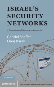 Israel's Security Networks - A Theoretical and Comparative Perspective ebook by Gabriel Sheffer,Oren Barak