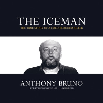 The Iceman - The True Story of a Cold-Blooded Killer audiobook by Anthony Bruno