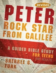 Peter Rock Star from Galilee: A Guided Bible Study for Teens and Adults ebook by Sherree G. Funk