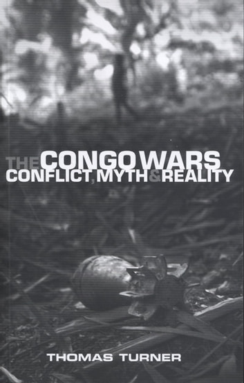 The Congo Wars - Conflict, Myth and Reality ebook by Doctor Thomas Turner