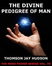 The Divine Pedigree Of Man ebook by Thomas Jay Hudson