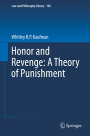 Honor and Revenge: A Theory of Punishment ebook by Whitley R.P. Kaufman