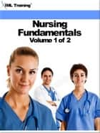 Nursing Fundamentals Volume 1 of 2 (Nursing) - Includes Patient Relations, Basic Human Needs, Principles of Health, Communication Skills, Reaction to Stress, Nursing, Adult Care, Body Mechanics, Positioning, Ambulating, Active, Motion Exercises, and Environmental Health and the Practical Nurse ebook by IML Training
