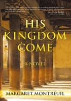 HIS KINGDOM COME ebook by MARGARET MONTREUIL