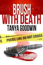 Brush With Death- Dr. Tara Ross series Vol 3 ebook by Tanya Goodwin