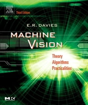 Machine Vision - Theory, Algorithms, Practicalities ebook by E. R. Davies
