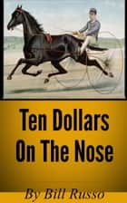 Ten Dollars On The Nose ebook by Bill Russo