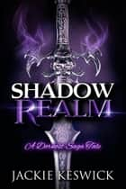 Shadow Realm: A Dornost Saga Tale - Shades, #2 ebook by Jackie Keswick