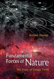 Fundamental Forces of Nature - The Story of Gauge Fields ebook by Kerson Huang