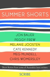 Summer Shorts ebook by Peggy Frew,Melanie Joosten,Cate Kennedy,Meg Mundell,Chris Womersley,Jon Bauer