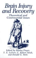 Brain Injury and Recovery ebook by C. Robert Almli,Stanley Finger,T.E. LeVere,Donald Stein