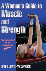 A Woman's Guide to Muscle and Strength ebook by Irene Lewis-McCormick