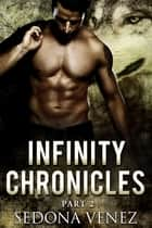 Infinity Chronicles - Part Two ebook by Sedona Venez