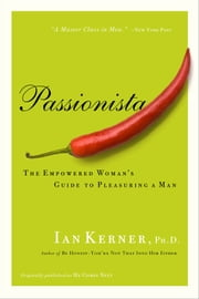 Passionista - The Empowered Woman's Guide to Pleasuring a Man ebook by Kobo.Web.Store.Products.Fields.ContributorFieldViewModel