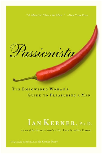 Passionista - The Empowered Woman's Guide to Pleasuring a Man ebook by Ian Kerner