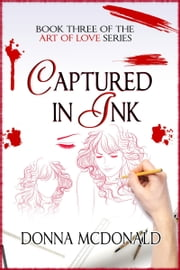 Captured In Ink - Book Three of the Art Of Love Series ebook by Donna McDonald