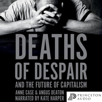 Deaths of Despair and the Future of Capitalism audiobook by Anne Case,Angus Deaton