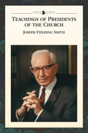 Teachings of the Presidents of the Church: Joseph Fielding Smith ebook by The Church of Jesus Christ of Latter-day Saints