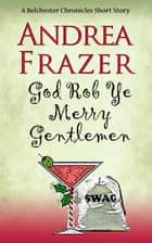God Rob Ye Merry Gentlemen ebook by Andrea Frazer