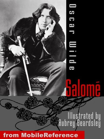 Salome. Illustrated.: Illustrated By Aubrey Beardsley (Mobi Classics) ebook by Oscar Wilde
