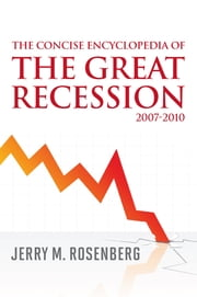The Concise Encyclopedia of The Great Recession 2007-2010 ebook by Jerry M. Rosenberg