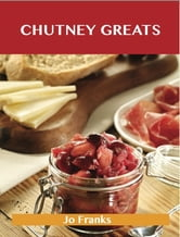 Chutney Greats: Delicious Chutney Recipes, The Top 76 Chutney Recipes ebook by Jo Franks