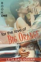 For the Love of Big Orange (The Bluegrass Country Series, Book 1) ebook by Leta Gail Doerr