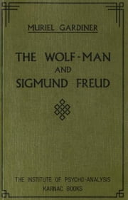 The Wolf-Man and Sigmund Freud ebook by Muriel Gardiner