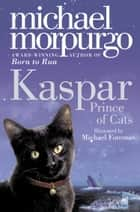 Kaspar: Prince of Cats ebook by Michael Foreman, Michael Morpurgo