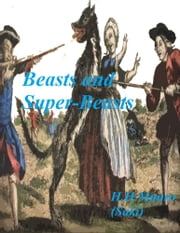 "Beasts and Super-Beasts (Annotated) ebook by H. H. Munro (""Saki"")"