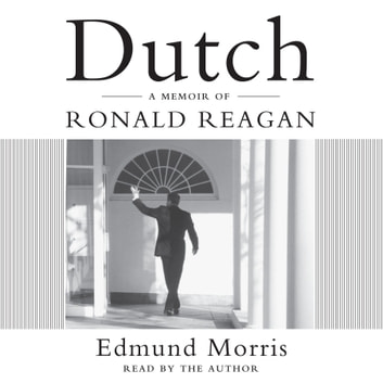 Dutch - A Memoir of Ronald Reagan audiobook by Edmund Morris