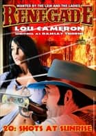 Renegade 20: Shots at Sunrise ebook by Lou Cameron