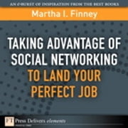Taking Advantage of Social Networking to Land Your Perfect Job ebook by Martha I. Finney
