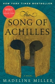 The Song of Achilles - A Novel ebook by Madeline Miller