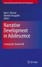 Narrative Development in Adolescence - Creating the Storied Self ebook by Kate C. McLean,Monisha Pasupathi