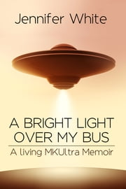 A Bright Light Over My Bus ebook by Jennifer White