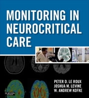Monitoring in Neurocritical Care ebook by Peter D. Le Roux,Joshua Levine,W. Andrew Kofke