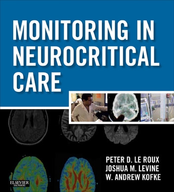Monitoring in Neurocritical Care E-Book ebook by Peter D. Le Roux, MD, FACS,Joshua Levine, MD,W. Andrew Kofke, MD, MBA, FCCM