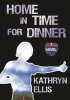 Home in Time for Dinner ebook by Kathryn Ellis