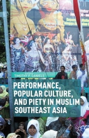Performance, Popular Culture, and Piety in Muslim Southeast Asia ebook by T. Daniels