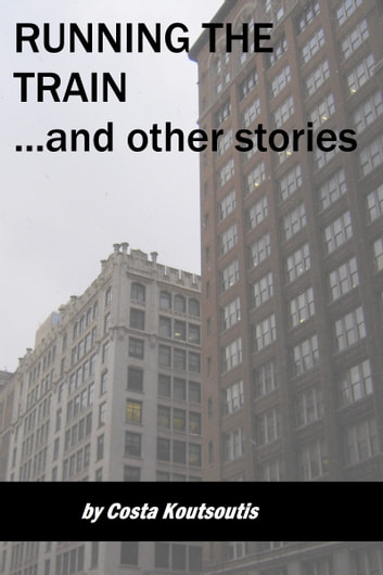 Running The Train...and Other Stories ebook by Costa Koutsoutis