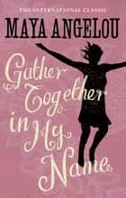 Gather Together In My Name ebook by Dr Maya Angelou