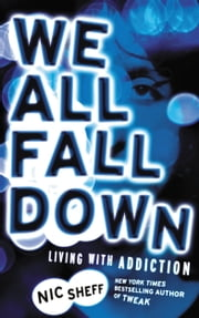 We All Fall Down - Living with Addiction ebook by Nic Sheff