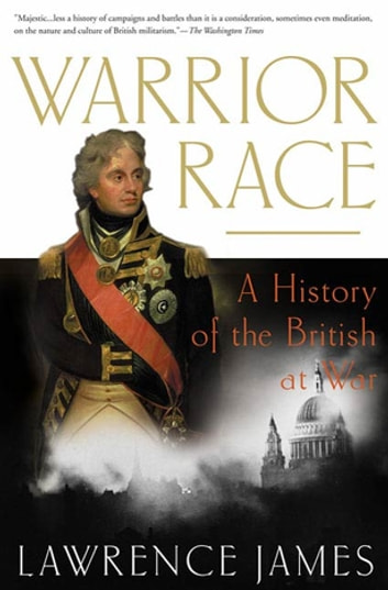 Warrior Race - A History of the British at War ebook by Lawrence James