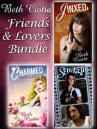 Friends and Lovers Trilogy ebook by Beth Ciotta