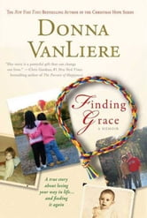 Finding Grace - A True Story About Losing Your Way In Life...And Finding It Again ebook by Donna VanLiere
