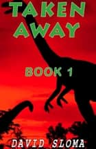 Taken Away - Part 1 ebook by David Sloma